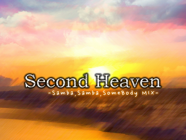 Second Heaven -Samba,Samba,SomeBody MIX- background